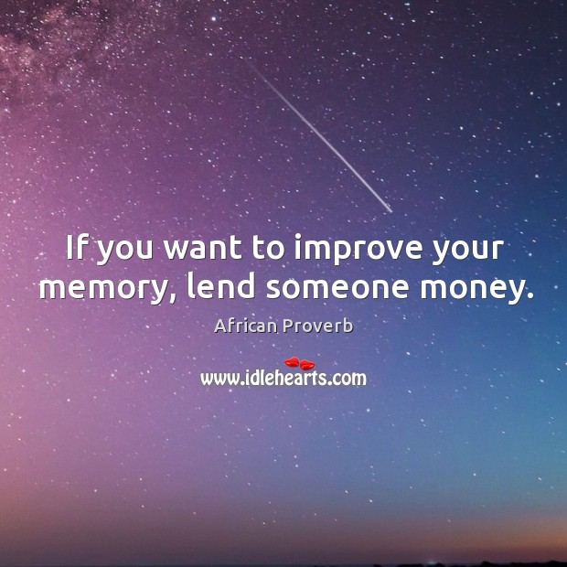 Image, If you want to improve your memory, lend someone money.