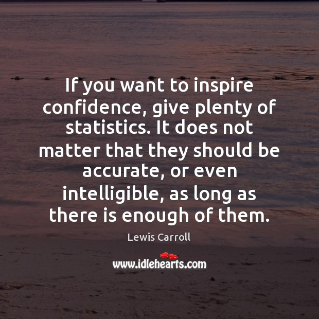If you want to inspire confidence, give plenty of statistics. It does Image