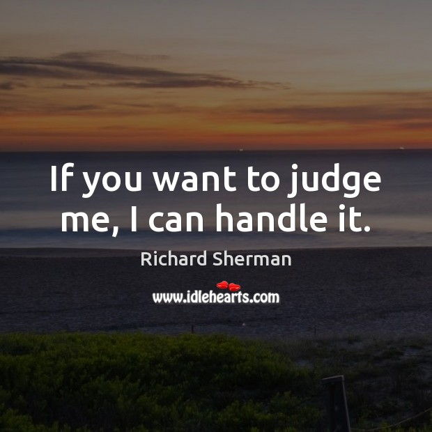 If you want to judge me, I can handle it. Judge Quotes Image