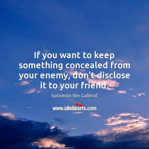 If you want to keep something concealed from your enemy, don't disclose it to your friend. Image