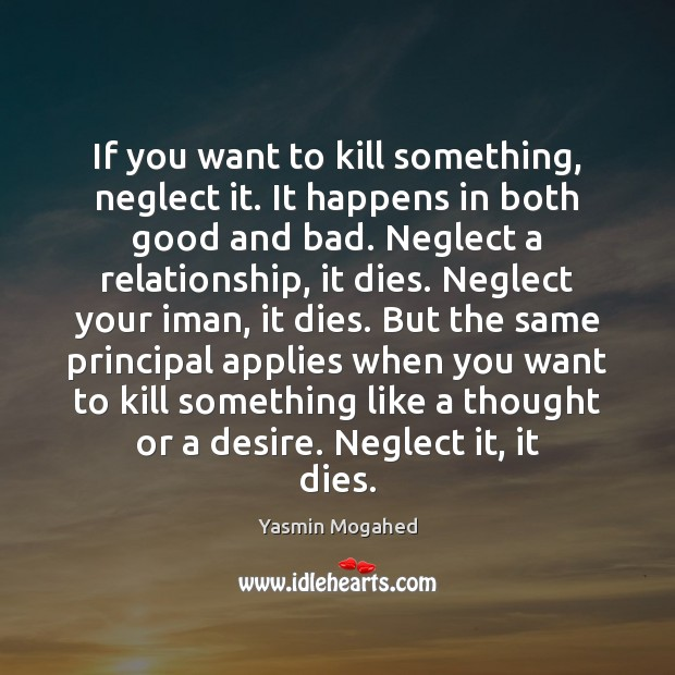 Image, If you want to kill something, neglect it. It happens in both
