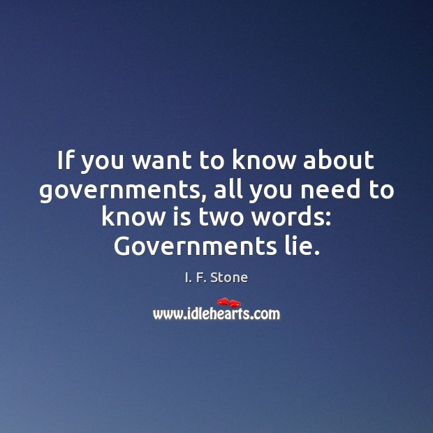 Image, If you want to know about governments, all you need to know is two words: Governments lie.