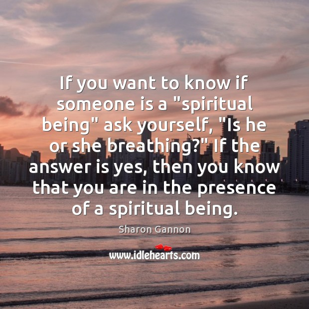 "If you want to know if someone is a ""spiritual being"" ask Sharon Gannon Picture Quote"