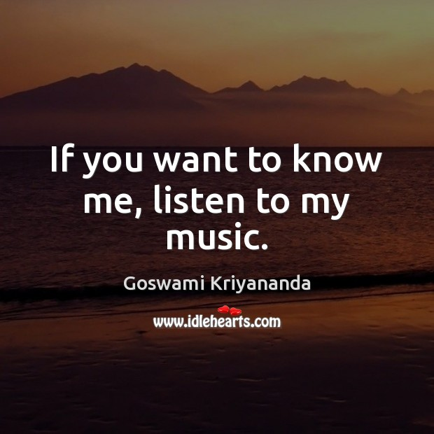 If you want to know me, listen to my music. Image