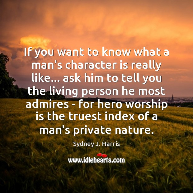 If you want to know what a man's character is really like… Image