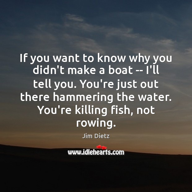 If you want to know why you didn't make a boat — Image