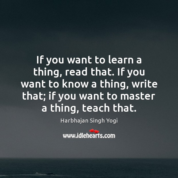Image, If you want to learn a thing, read that. If you want