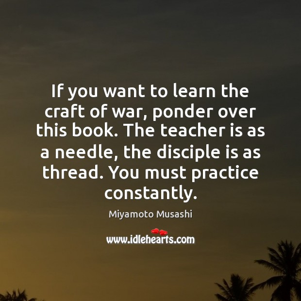 If you want to learn the craft of war, ponder over this Teacher Quotes Image