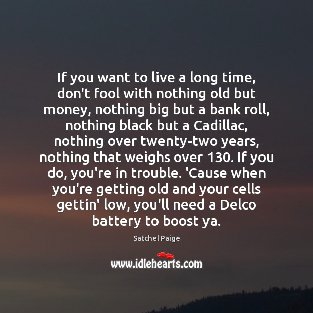 Image, If you want to live a long time, don't fool with nothing