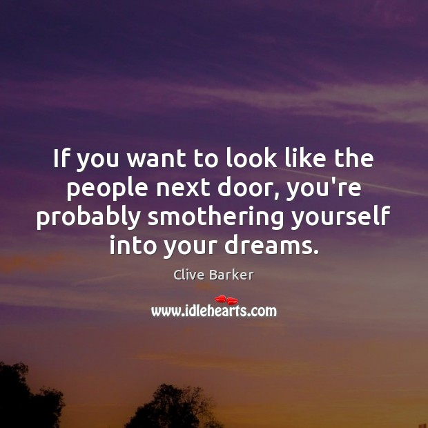 If you want to look like the people next door, you're probably Clive Barker Picture Quote