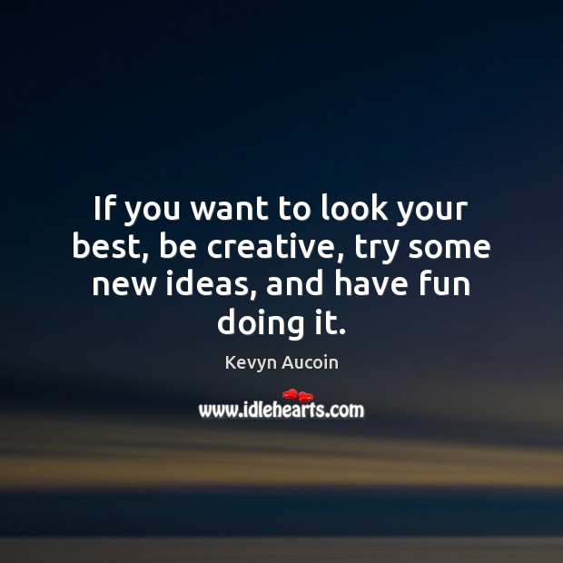 Image, If you want to look your best, be creative, try some new ideas, and have fun doing it.