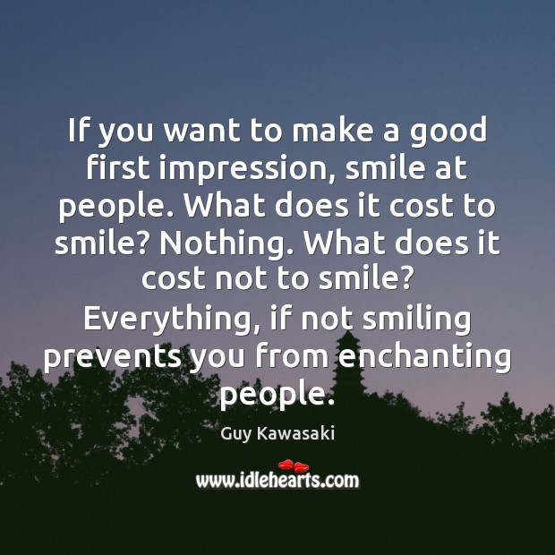 If you want to make a good first impression, smile at people. Image