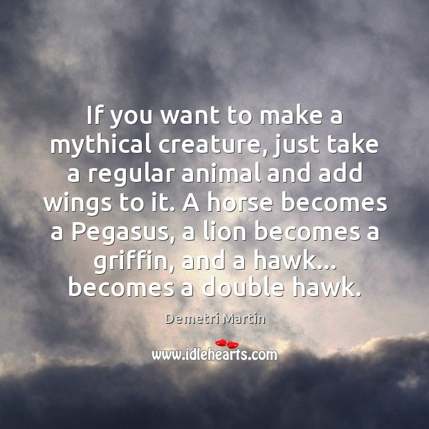 If you want to make a mythical creature, just take a regular Image