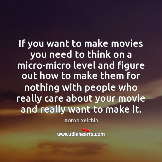If you want to make movies you need to think on a Image