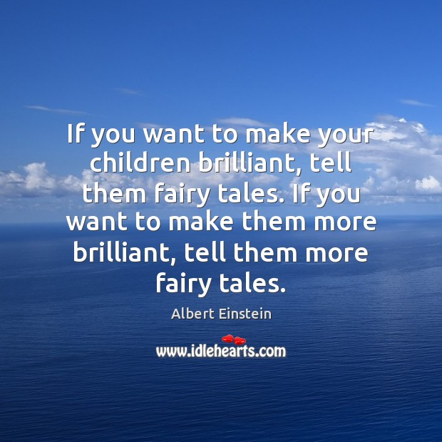 Image, If you want to make your children brilliant, tell them fairy tales.