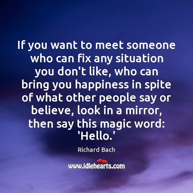 If you want to meet someone who can fix any situation you Richard Bach Picture Quote