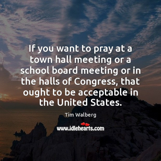 Image, If you want to pray at a town hall meeting or a
