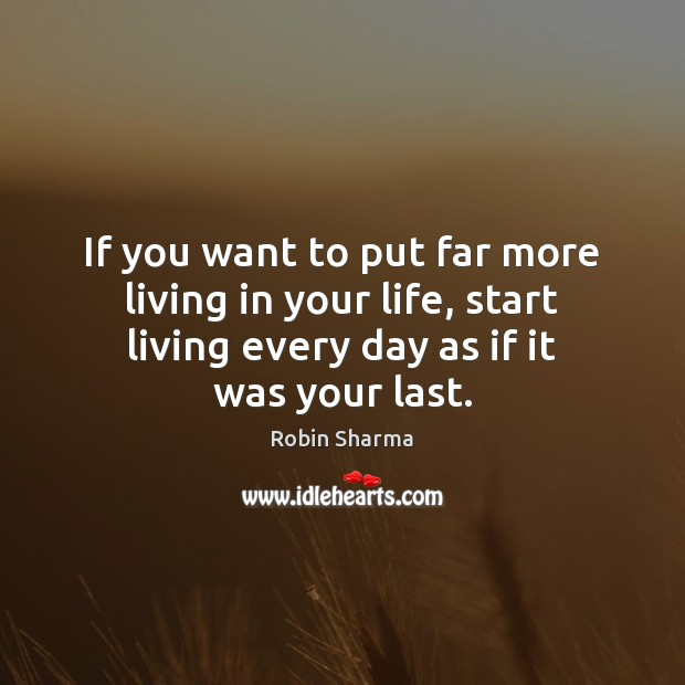 If you want to put far more living in your life, start Robin Sharma Picture Quote