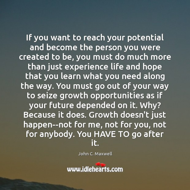 If you want to reach your potential and become the person you John C. Maxwell Picture Quote