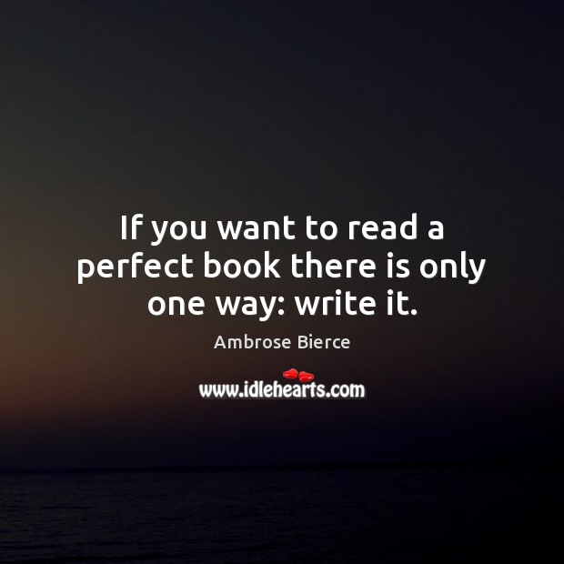 Image, If you want to read a perfect book there is only one way: write it.