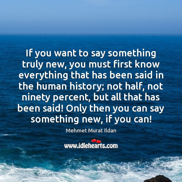 If you want to say something truly new, you must first know Image