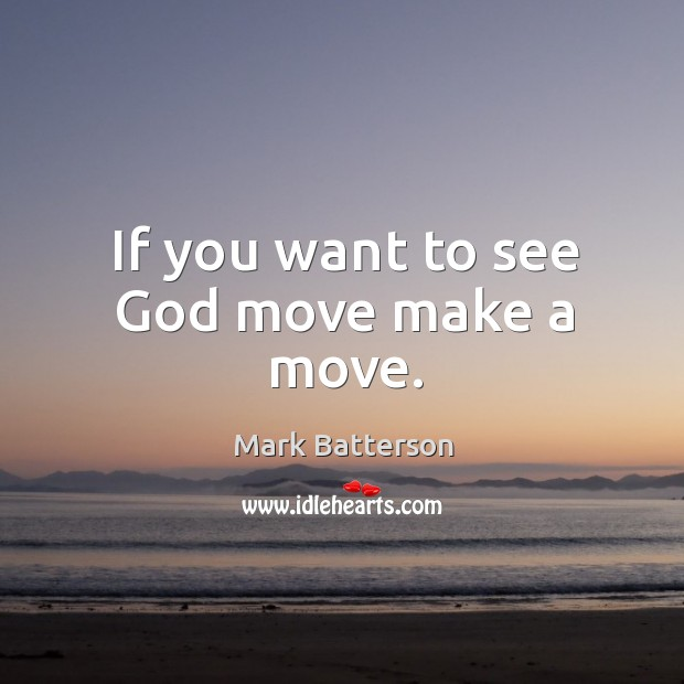 If you want to see God move make a move. Image