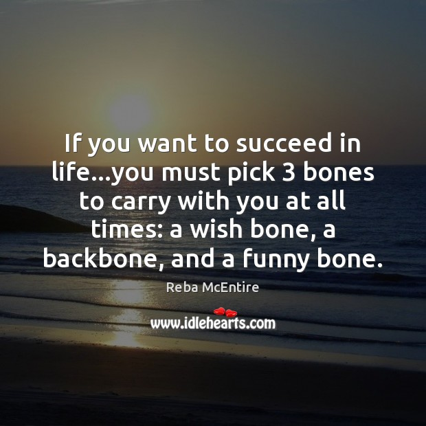 If you want to succeed in life…you must pick 3 bones to Reba McEntire Picture Quote
