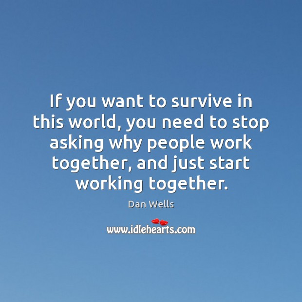 If you want to survive in this world, you need to stop Dan Wells Picture Quote