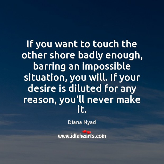If you want to touch the other shore badly enough, barring an Desire Quotes Image