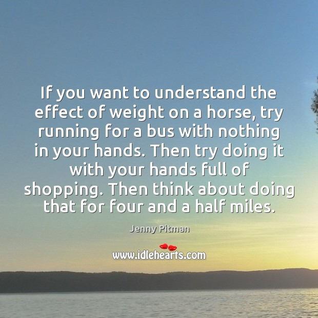 If you want to understand the effect of weight on a horse, Image