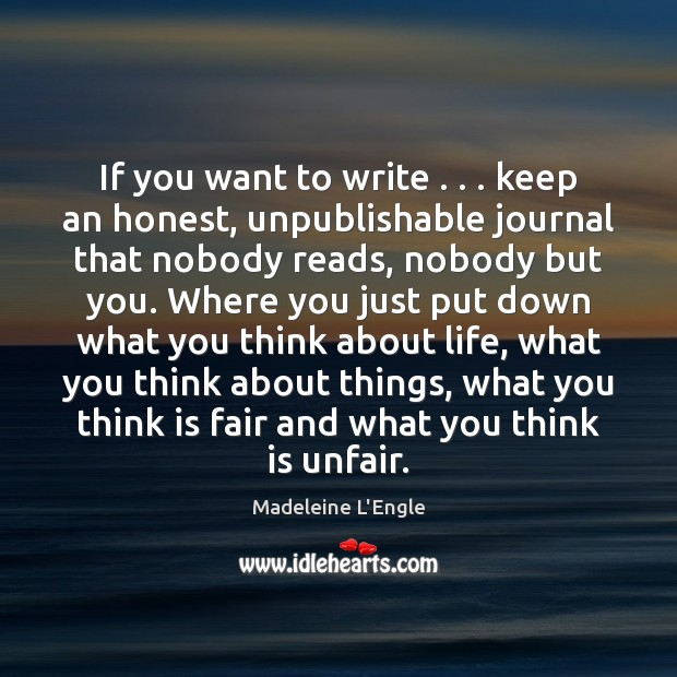 If you want to write . . . keep an honest, unpublishable journal that nobody Image