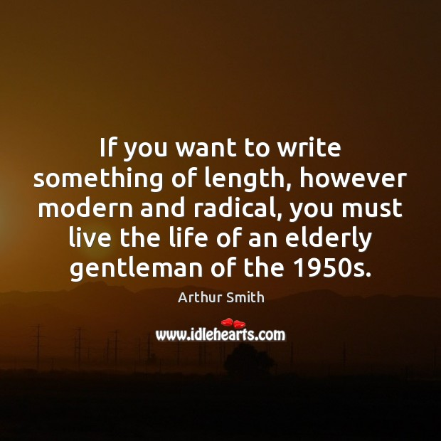 Image, If you want to write something of length, however modern and radical,