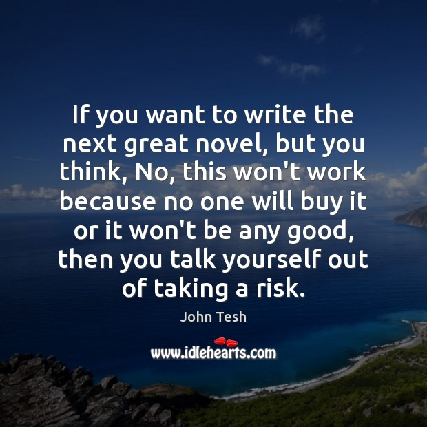 If you want to write the next great novel, but you think, John Tesh Picture Quote