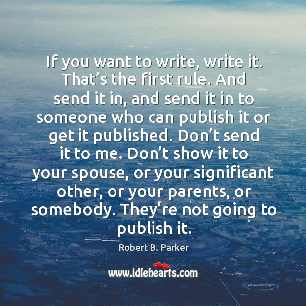 If you want to write, write it. That's the first rule. Image