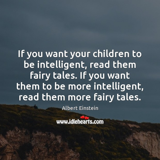 Image, If you want your children to be intelligent, read them fairy tales.