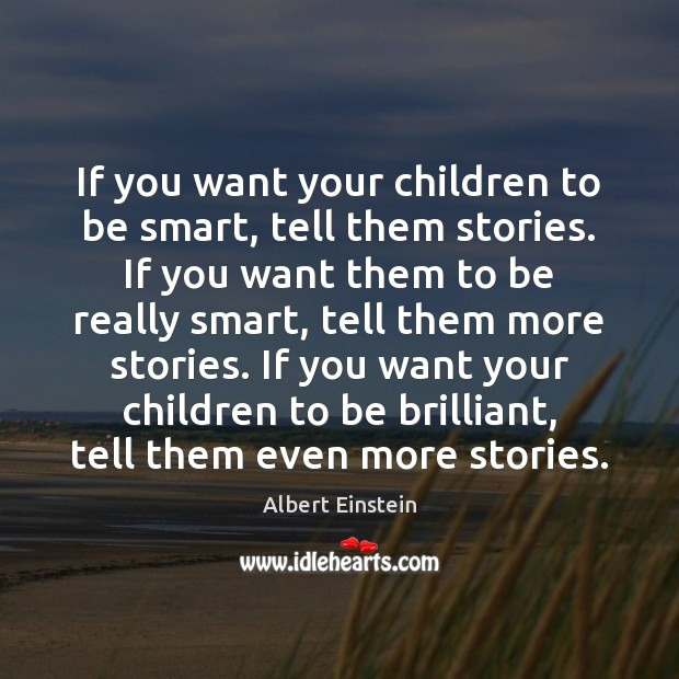 Image, If you want your children to be smart, tell them stories. If