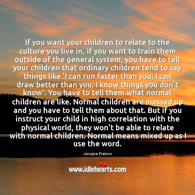 If you want your children to relate to the culture you live Children Quotes Image