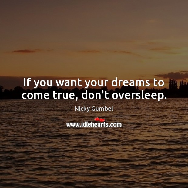 if you want your dreams to come true don t sleep