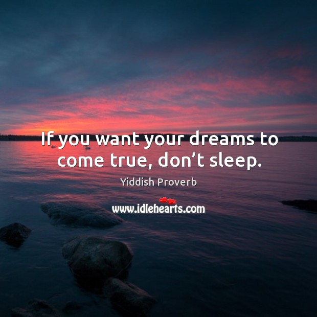 Image, If you want your dreams to come true, don't sleep.