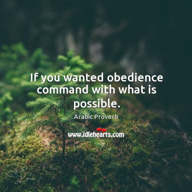 If you wanted obedience command with what is possible. Arabic Proverbs Image