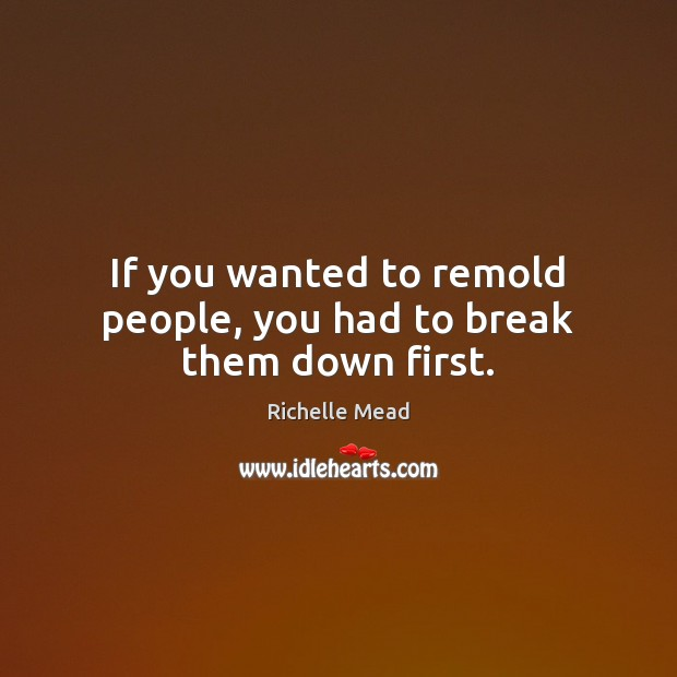 Image, If you wanted to remold people, you had to break them down first.
