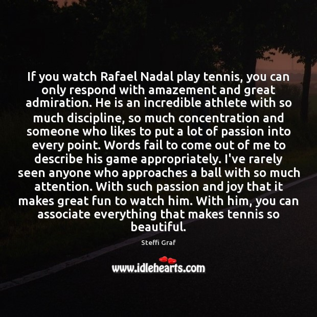 If you watch Rafael Nadal play tennis, you can only respond with Steffi Graf Picture Quote