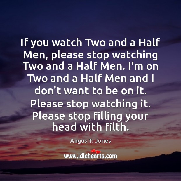 Image, If you watch Two and a Half Men, please stop watching Two