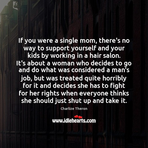 If you were a single mom, there's no way to support yourself Image