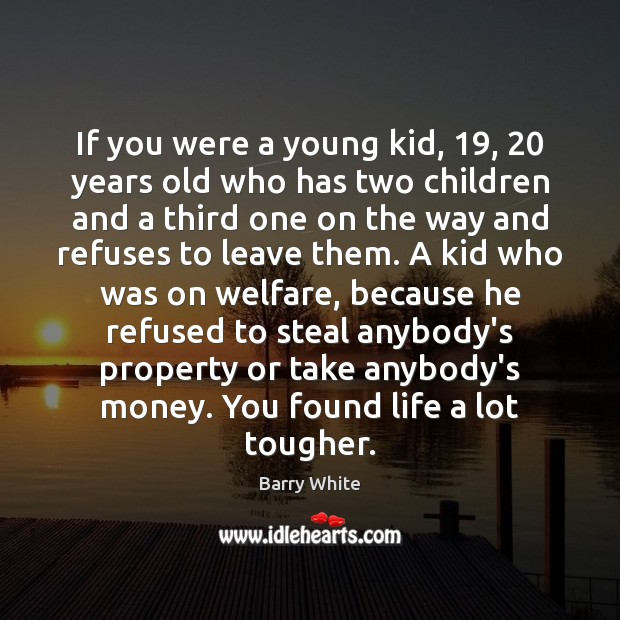 If you were a young kid, 19, 20 years old who has two children Image
