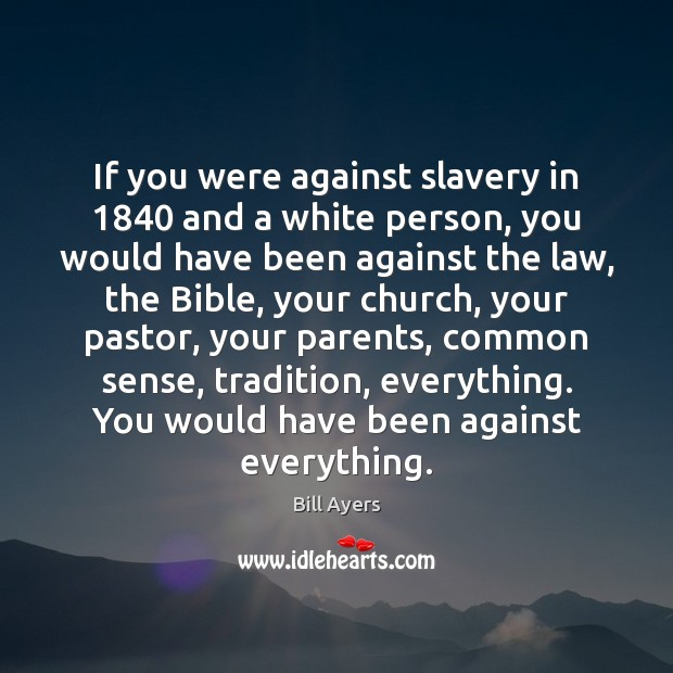 Image, If you were against slavery in 1840 and a white person, you would