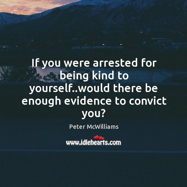 If you were arrested for being kind to yourself..would there be Image