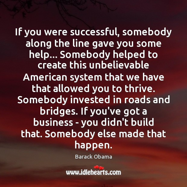 If you were successful, somebody along the line gave you some help… Barack Obama Picture Quote