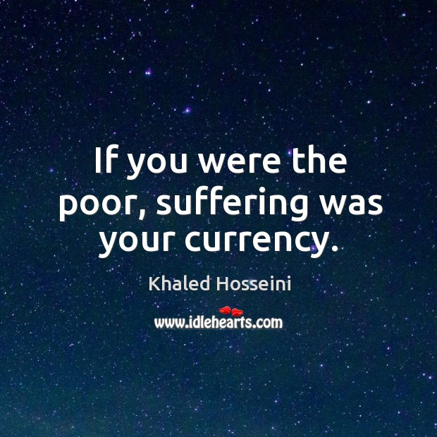 If you were the poor, suffering was your currency. Image