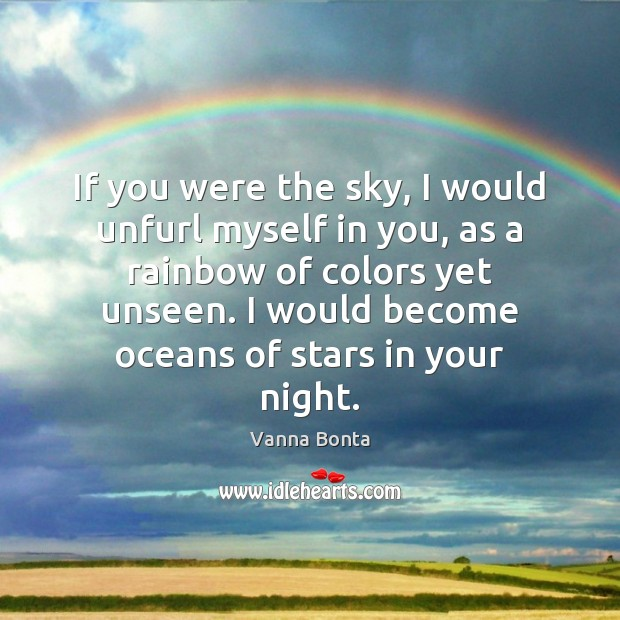 If you were the sky, I would unfurl myself in you, as Vanna Bonta Picture Quote